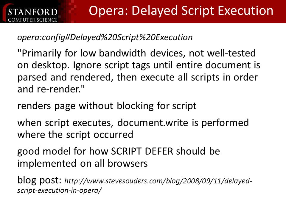 Opera: Delayed Script Execution opera:config#Delayed%20Script%20Execution Primarily for low bandwidth devices, not well-tested on desktop.