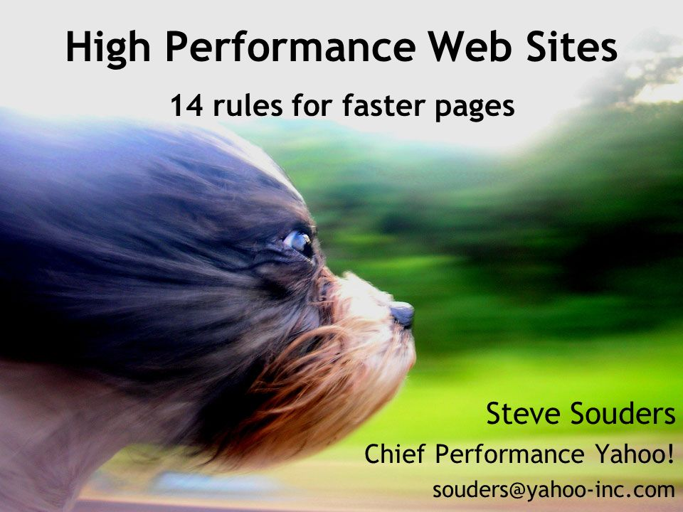 High Performance Web Sites 14 rules for faster pages Steve Souders Chief Performance Yahoo.