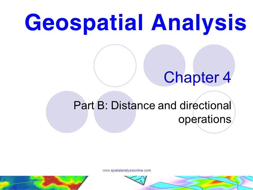 www.spatialanalysisonline.com Chapter 4 Part B: Distance and directional operations