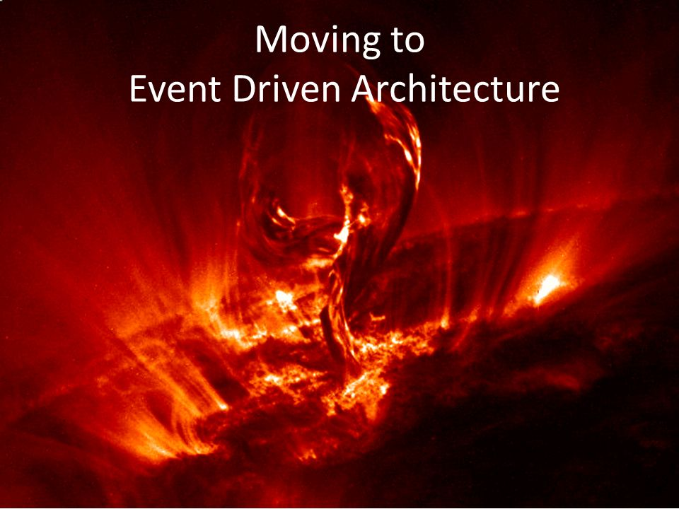 Moving to Event Driven Architecture