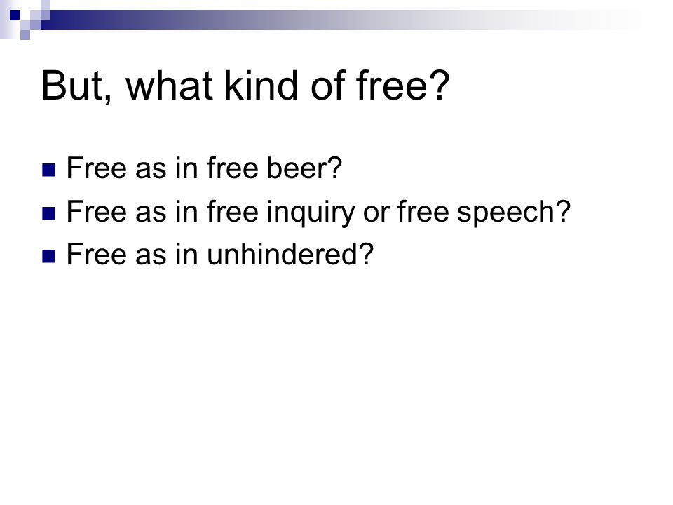 But, what kind of free. Free as in free beer. Free as in free inquiry or free speech.