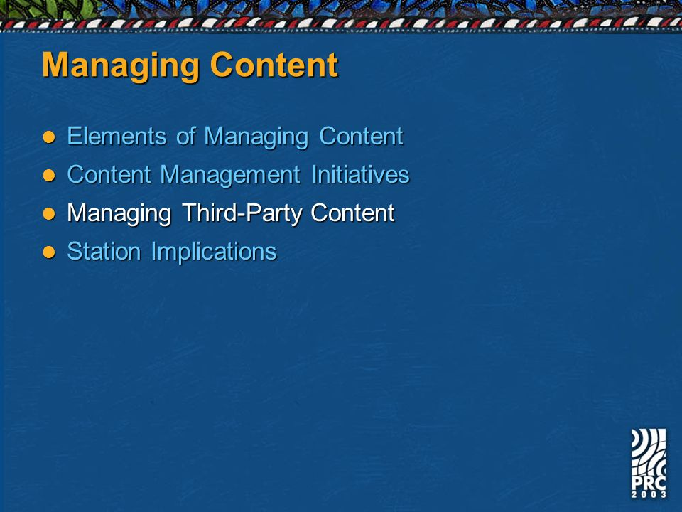 Managing Content Elements of Managing Content Elements of Managing Content Content Management Initiatives Content Management Initiatives Managing Third-Party Content Managing Third-Party Content Station Implications Station Implications