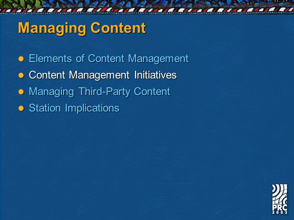 Managing Content Elements of Content Management Elements of Content Management Content Management Initiatives Content Management Initiatives Managing Third-Party Content Managing Third-Party Content Station Implications Station Implications
