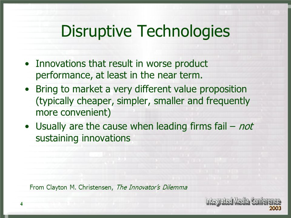 4 Disruptive Technologies Innovations that result in worse product performance, at least in the near term.