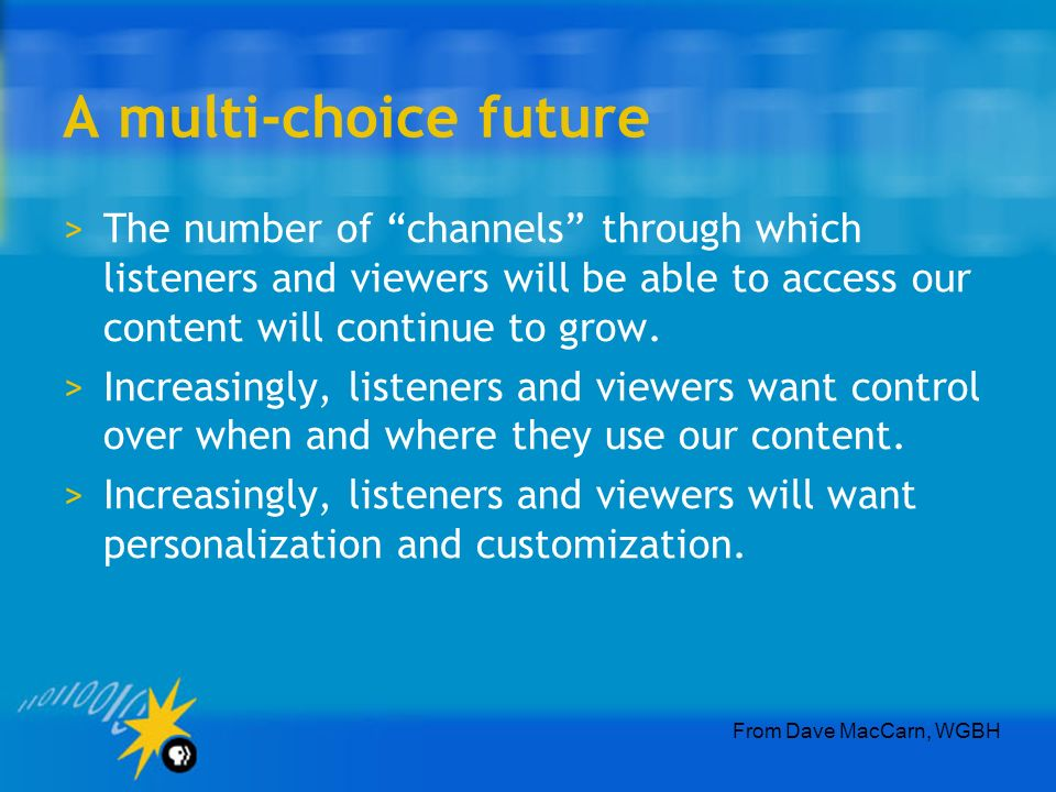 A multi-choice future >The number of channels through which listeners and viewers will be able to access our content will continue to grow.