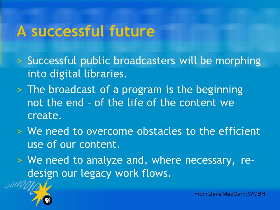 A successful future >Successful public broadcasters will be morphing into digital libraries.