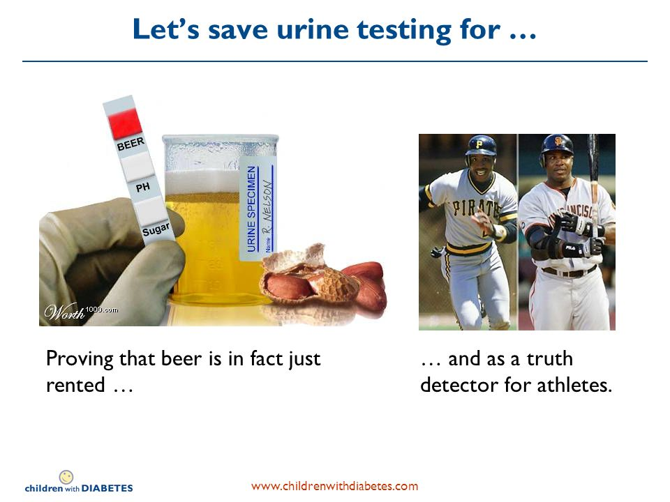 Lets save urine testing for … Proving that beer is in fact just rented … … and as a truth detector for athletes.