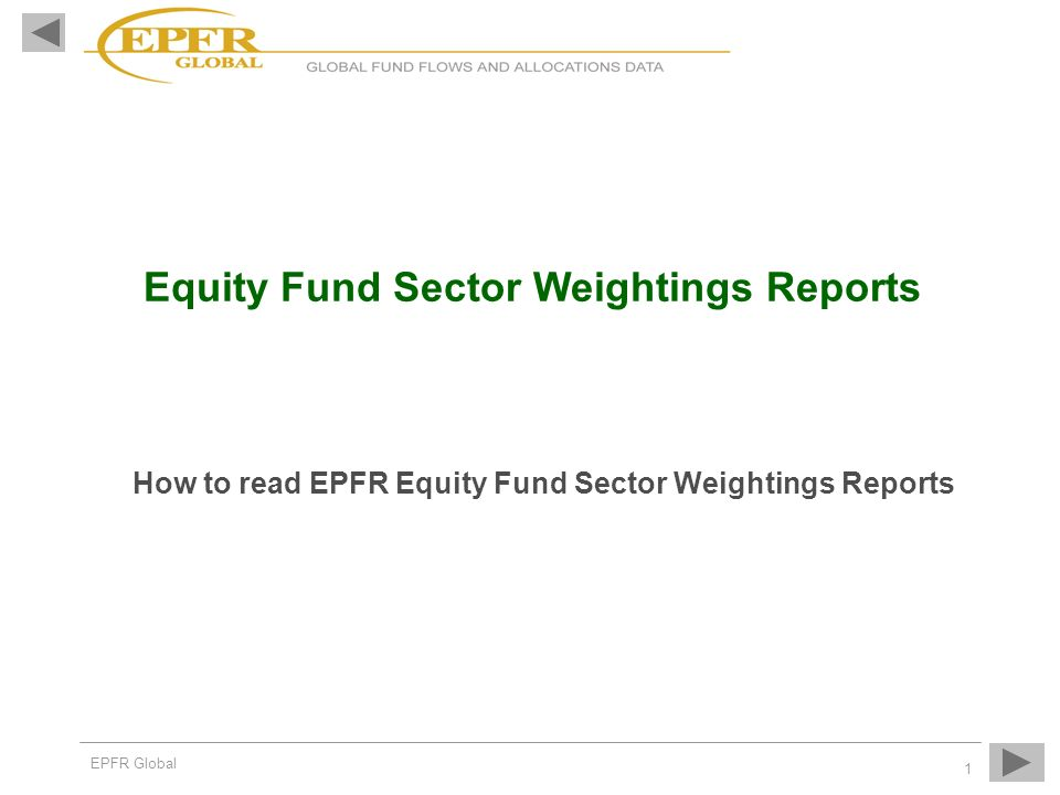 EPFR Global 1 Equity Fund Sector Weightings Reports How to read EPFR Equity Fund Sector Weightings Reports