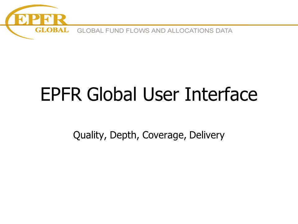 EPFR Global User Interface Quality, Depth, Coverage, Delivery