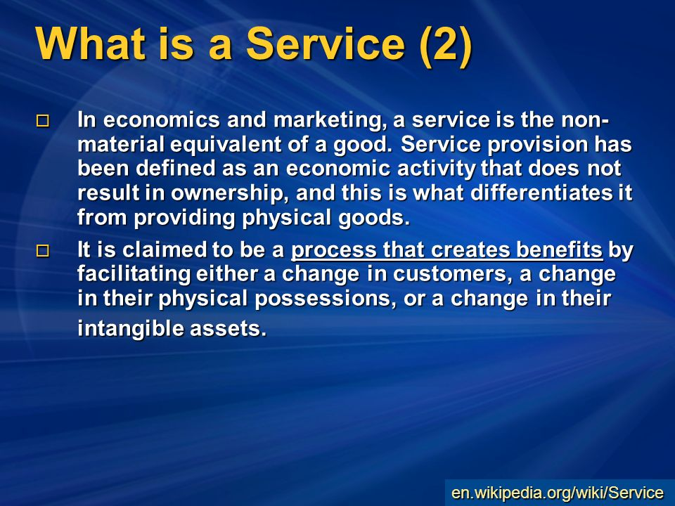What is a Service (2) In economics and marketing, a service is the non- material equivalent of a good.