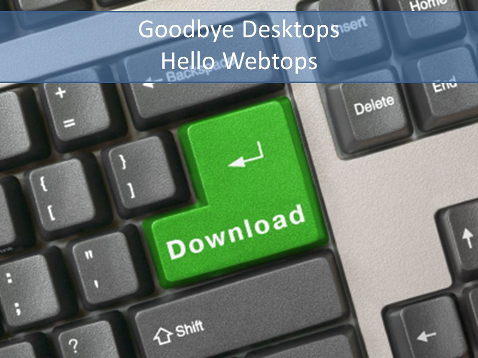 Goodbye Desktops Hello Webtops