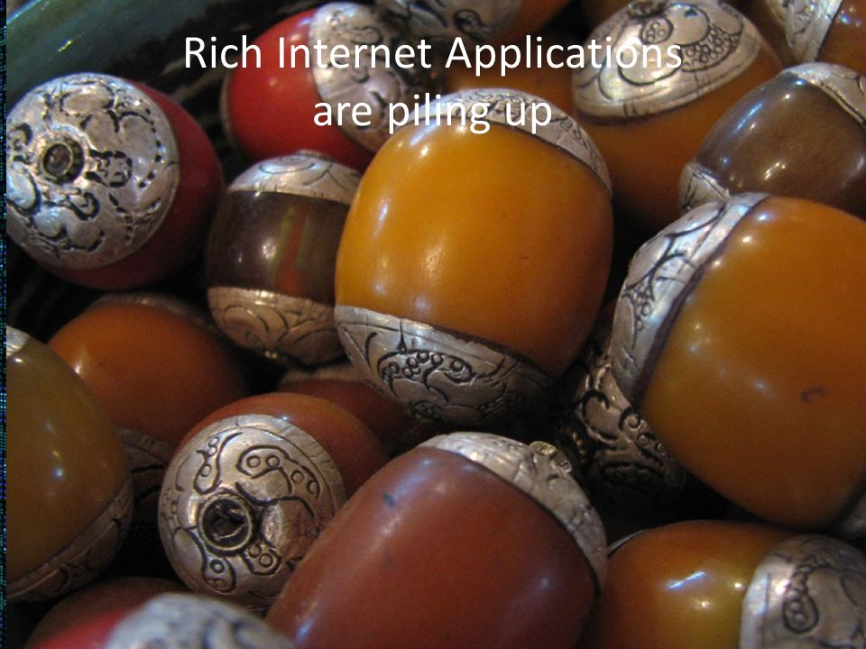 Rich Internet Applications are piling up