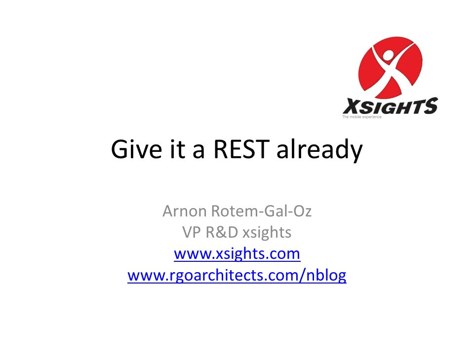 Give it a REST already Arnon Rotem-Gal-Oz VP R&D xsights