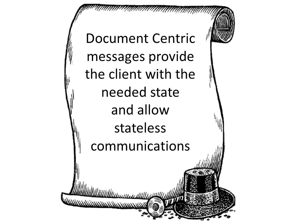 Document Centric messages provide the client with the needed state and allow stateless communications