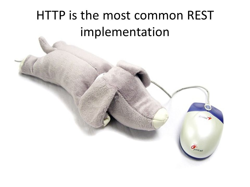 HTTP is the most common REST implementation