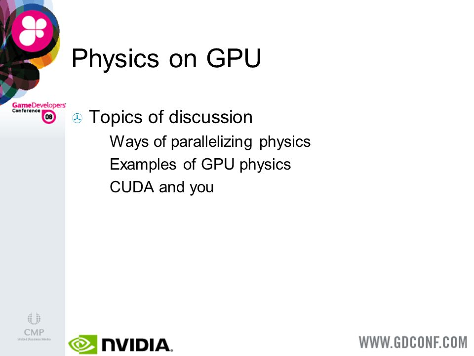Physics on GPU Topics of discussion Ways of parallelizing physics Examples of GPU physics CUDA and you