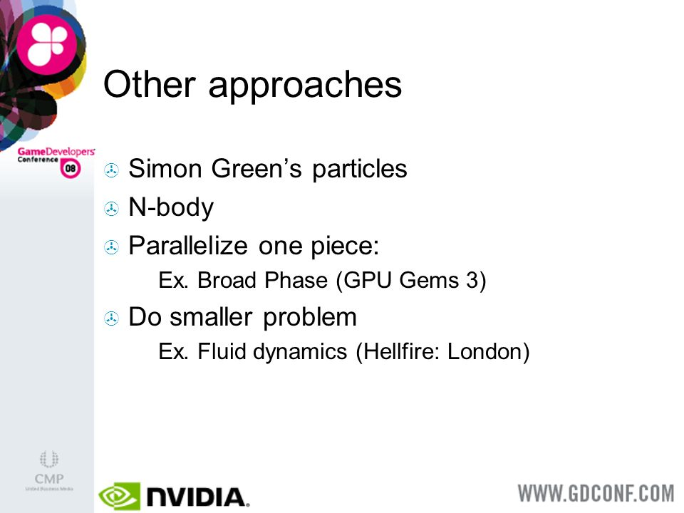 Other approaches Simon Greens particles N-body Parallelize one piece: Ex.