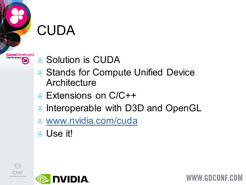 CUDA Solution is CUDA Stands for Compute Unified Device Architecture Extensions on C/C++ Interoperable with D3D and OpenGL   Use it!