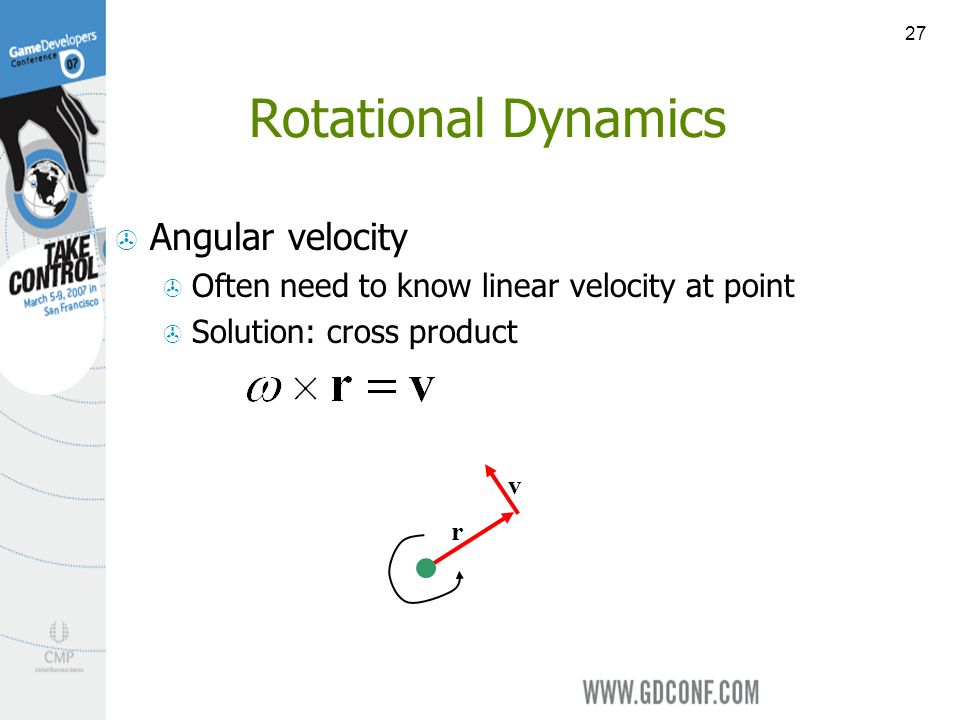 27 Rotational Dynamics Angular velocity Often need to know linear velocity at point Solution: cross product r v
