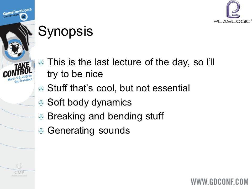 Synopsis This is the last lecture of the day, so Ill try to be nice Stuff thats cool, but not essential Soft body dynamics Breaking and bending stuff Generating sounds