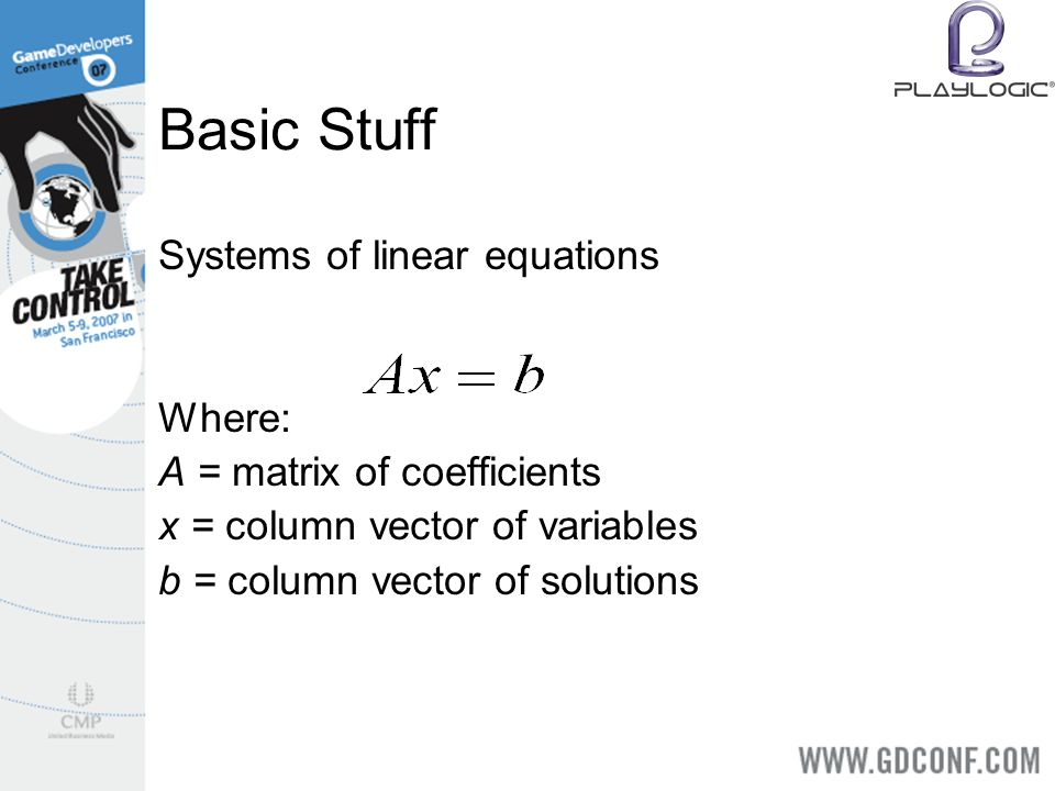 Basic Stuff Systems of linear equations Where: A = matrix of coefficients x = column vector of variables b = column vector of solutions
