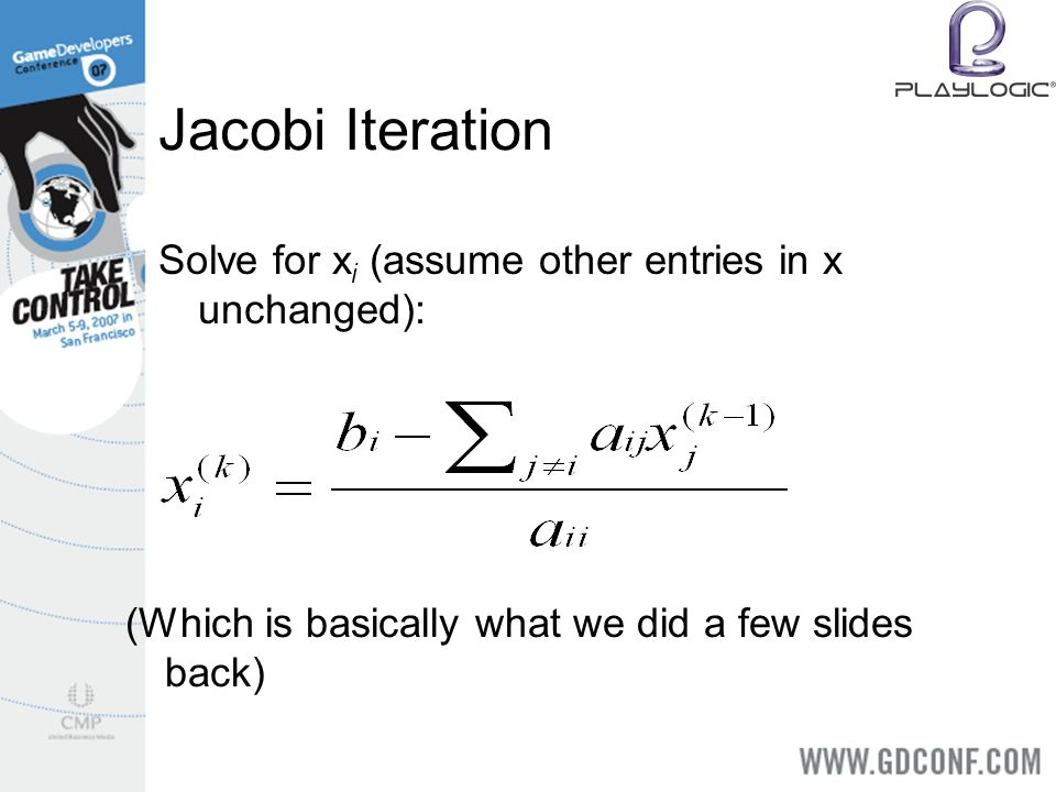 Jacobi Iteration Solve for x i (assume other entries in x unchanged): (Which is basically what we did a few slides back)