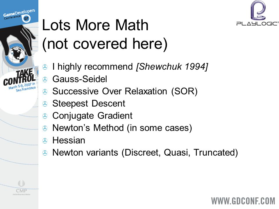Lots More Math (not covered here) I highly recommend [Shewchuk 1994] Gauss-Seidel Successive Over Relaxation (SOR) Steepest Descent Conjugate Gradient Newtons Method (in some cases) Hessian Newton variants (Discreet, Quasi, Truncated)