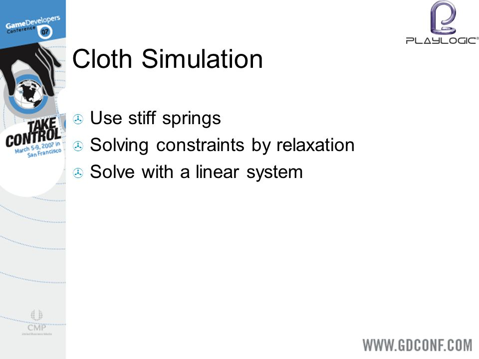 Cloth Simulation Use stiff springs Solving constraints by relaxation Solve with a linear system
