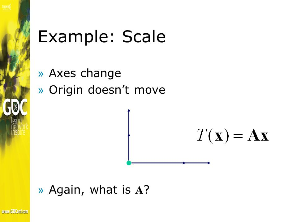 Example: Scale »Axes change »Origin doesnt move Again, what is A