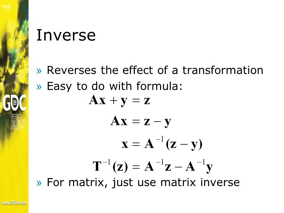 Inverse »Reverses the effect of a transformation »Easy to do with formula: »For matrix, just use matrix inverse