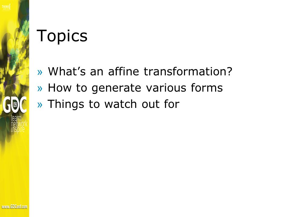Topics »Whats an affine transformation »How to generate various forms »Things to watch out for
