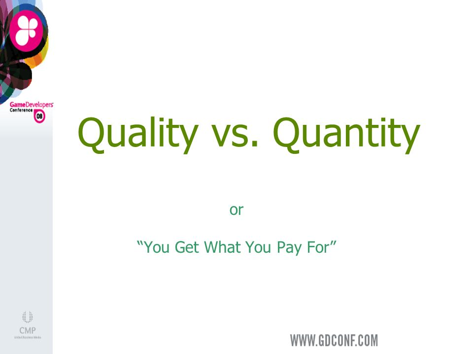 Quality vs. Quantity or You Get What You Pay For