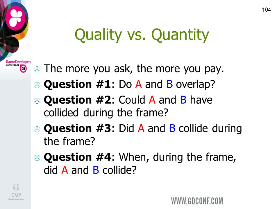 104 Quality vs. Quantity The more you ask, the more you pay.