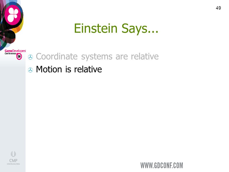49 Einstein Says... Coordinate systems are relative Motion is relative