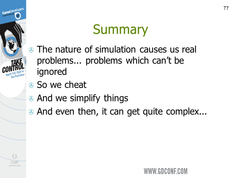 77 Summary The nature of simulation causes us real problems...
