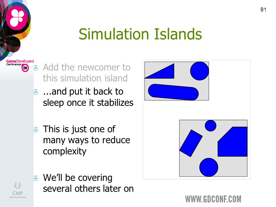 91 Simulation Islands Add the newcomer to this simulation island...and put it back to sleep once it stabilizes This is just one of many ways to reduce complexity Well be covering several others later on