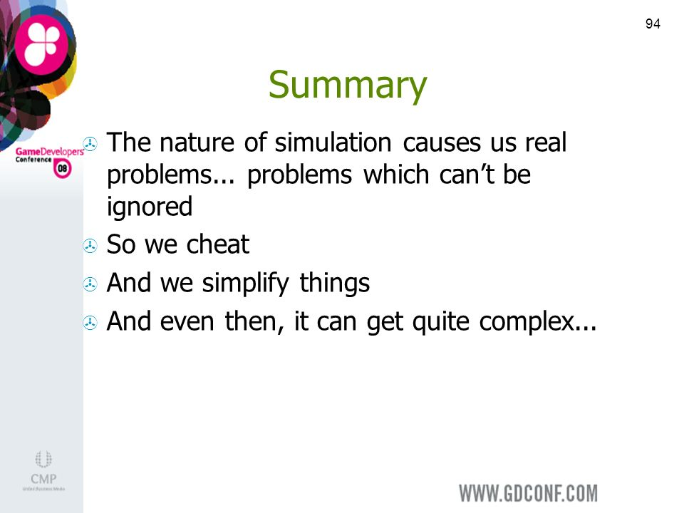 94 Summary The nature of simulation causes us real problems...