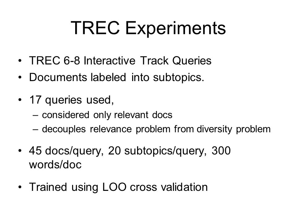 TREC Experiments TREC 6-8 Interactive Track Queries Documents labeled into subtopics.