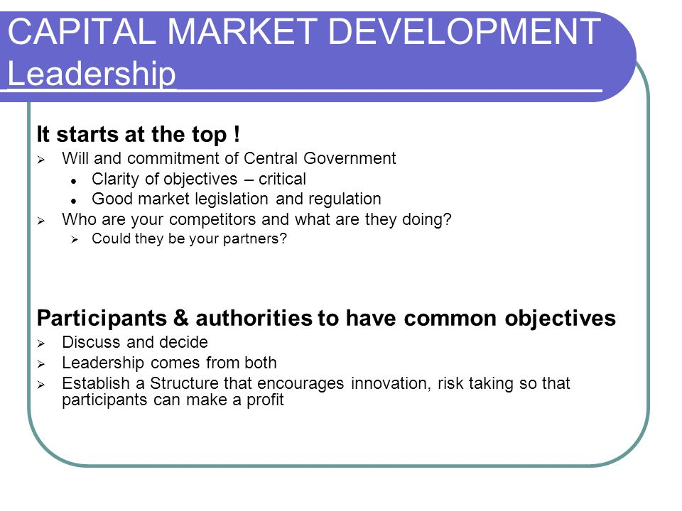 CAPITAL MARKET DEVELOPMENT Leadership It starts at the top .