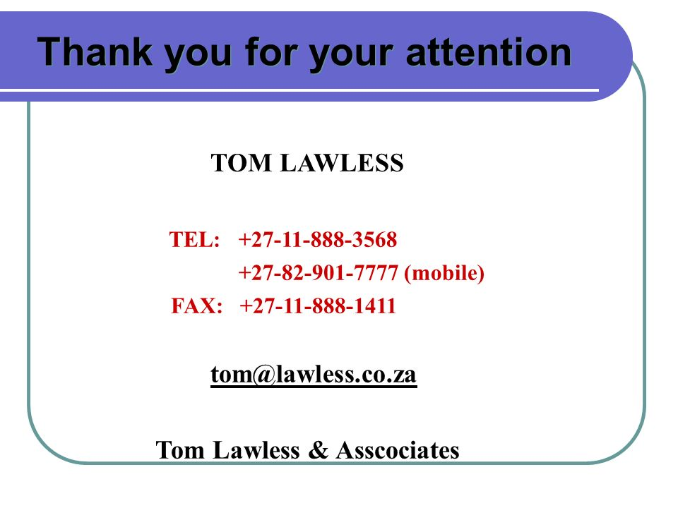 TOM LAWLESS TEL: (mobile) FAX: Tom Lawless & Asscociates Thank you for your attention