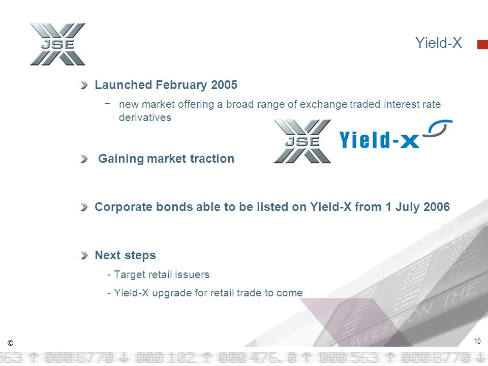 © 10 Yield-X Launched February 2005 new market offering a broad range of exchange traded interest rate derivatives Gaining market traction Corporate bonds able to be listed on Yield-X from 1 July 2006 Next steps - Target retail issuers - Yield-X upgrade for retail trade to come