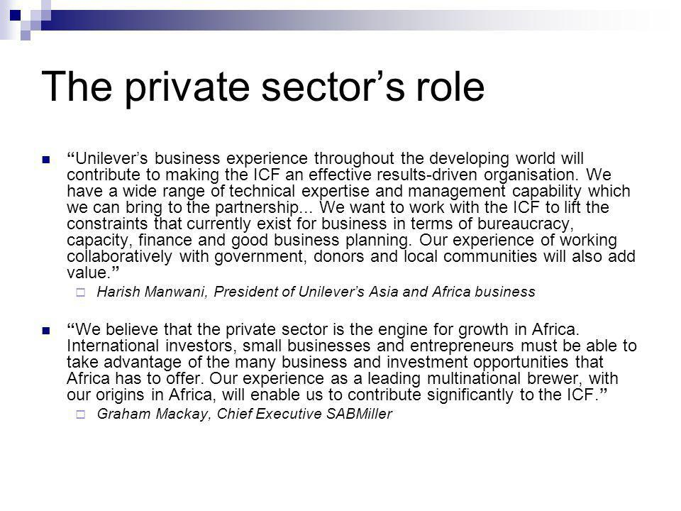The private sectors role Unilevers business experience throughout the developing world will contribute to making the ICF an effective results-driven organisation.