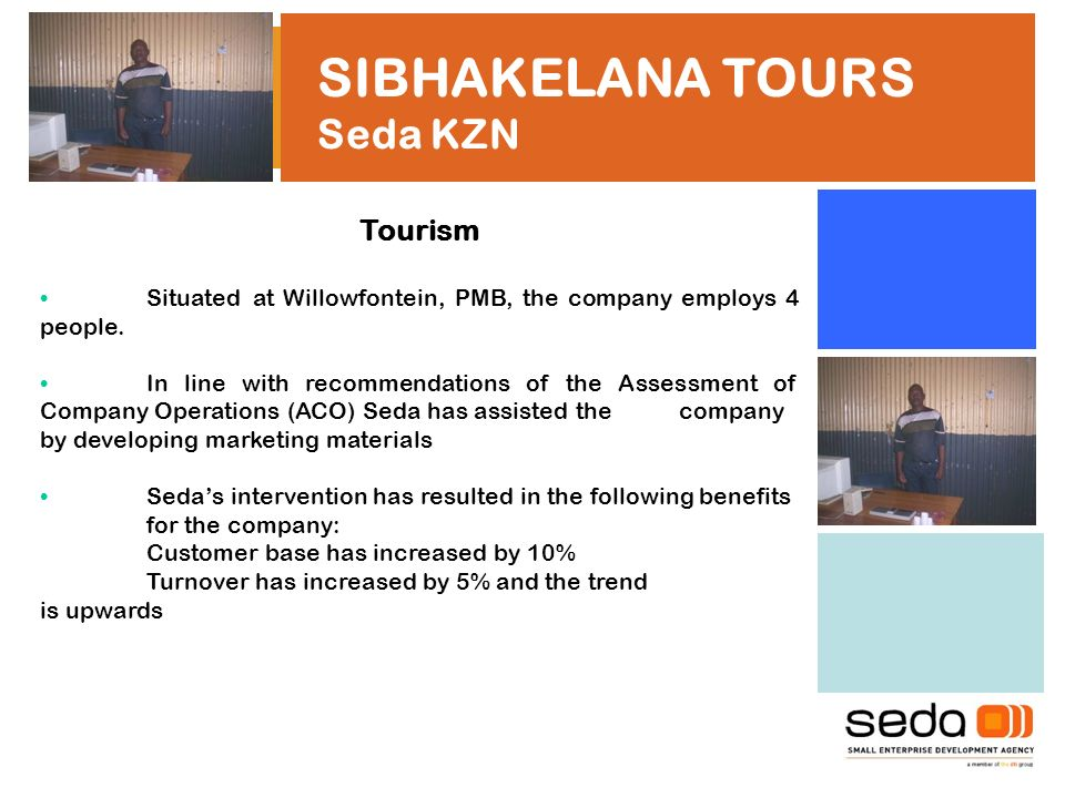 SIBHAKELANA TOURS Seda KZN Tourism Situated at Willowfontein, PMB, the company employs 4 people.