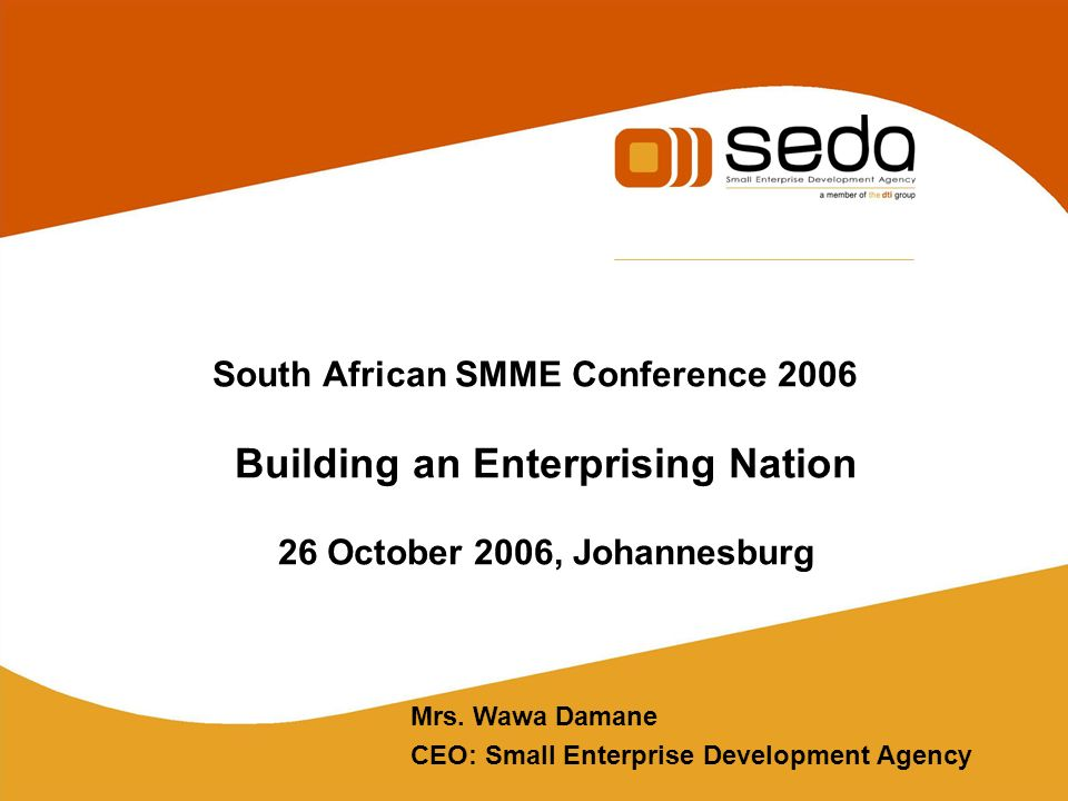 South African SMME Conference 2006 Building an Enterprising Nation 26 October 2006, Johannesburg Mrs.