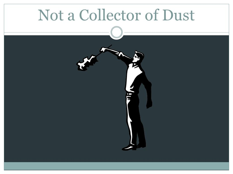 Not a Collector of Dust