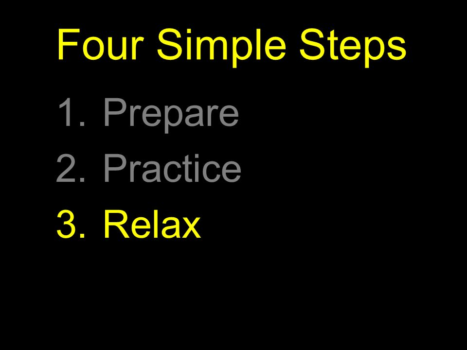 Four Simple Steps 1.Prepare 2.Practice 3.Relax