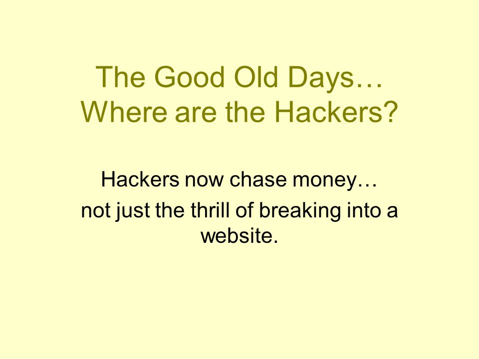 The Good Old Days… Where are the Hackers.