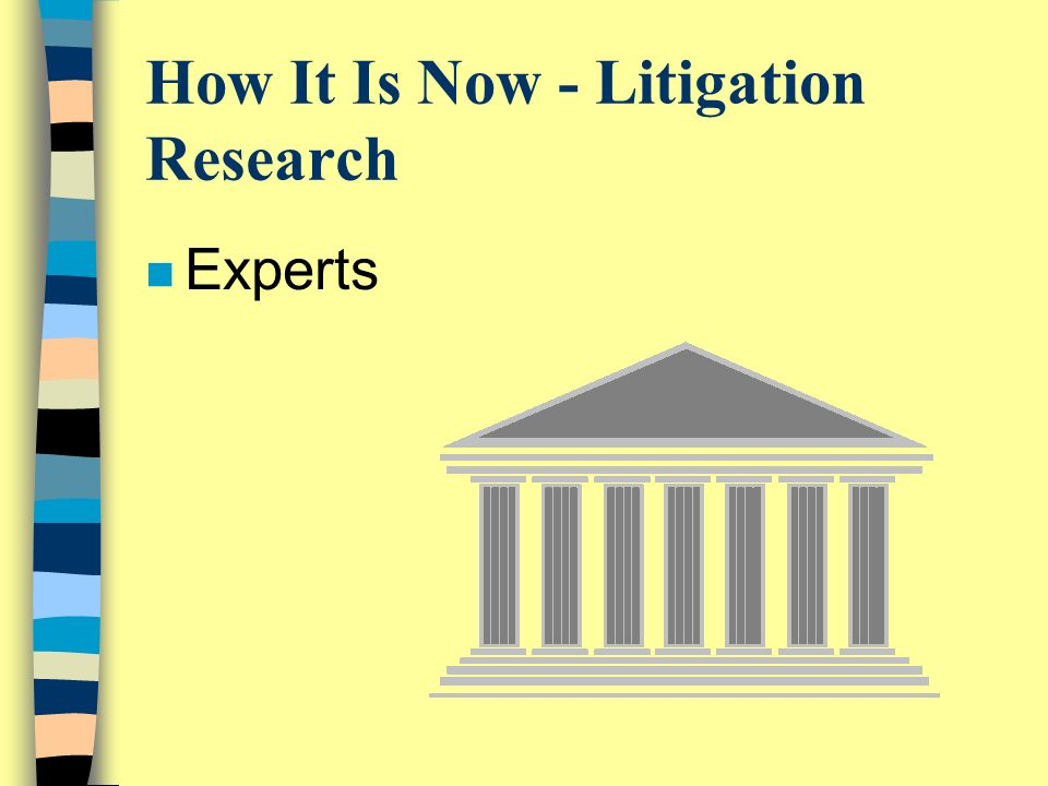 How It Is Now - Litigation Research n Experts