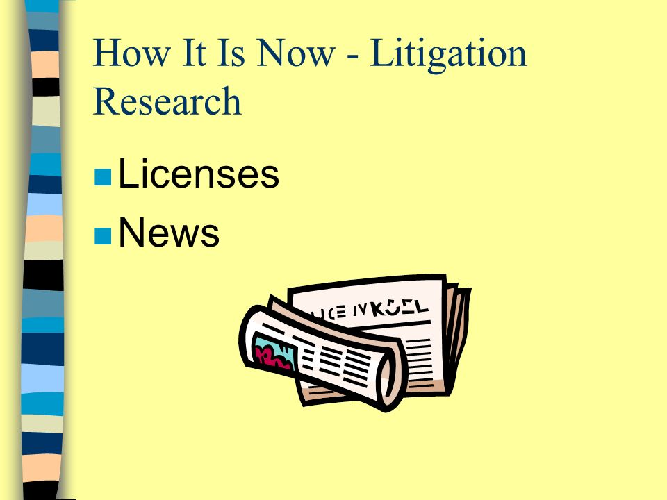 How It Is Now - Litigation Research n Licenses n News