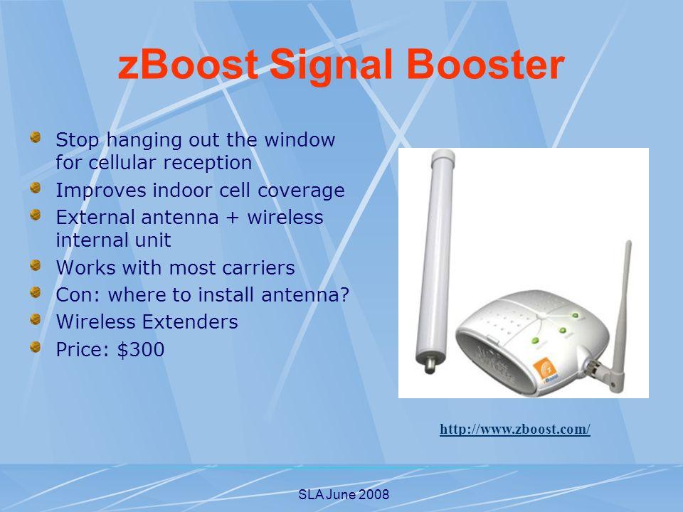 SLA June 2008 Stop hanging out the window for cellular reception Improves indoor cell coverage External antenna + wireless internal unit Works with most carriers Con: where to install antenna.